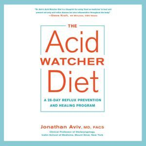 The Acid Watcher Diet: A 28-Day Reflux Prevention and Healing Program, Jonathan Aviv, MD, FACS