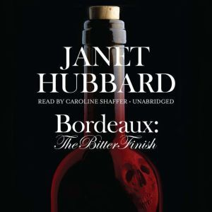 Bordeaux: The Bitter Finish; A Vengeance in the Vineyard Mystery, Janet Hubbard