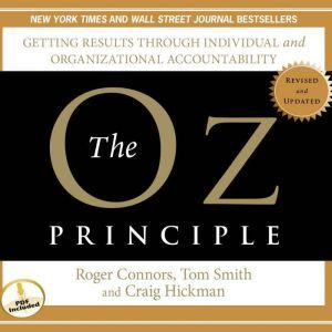 The Oz Principle: Getting Results Through Individual and Organizational Accountability, Roger Connors