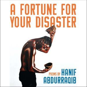 A Fortune For Your Disaster: Poems, Hanif Abdurraqib