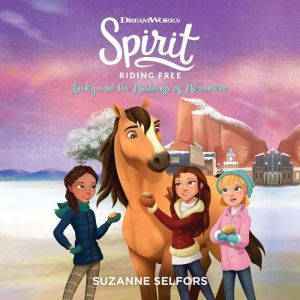Spirit Riding Free: Lucky and the Mustangs of Miradero, Suzanne Selfors