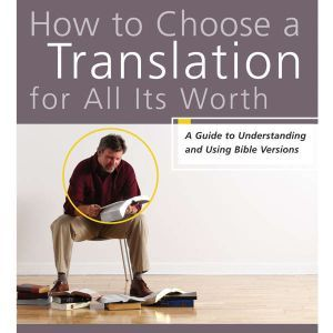 How to Choose a Translation for All Its Worth A Guide to Understanding and Using Bible Versions, Gordon D. Fee