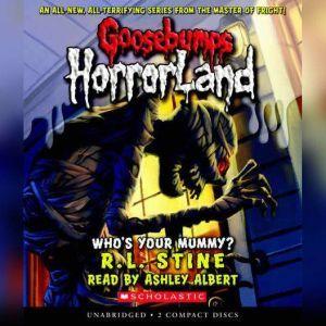 Goosebumps HorrorLand #6: Who's Your Mummy?, R.L. Stine