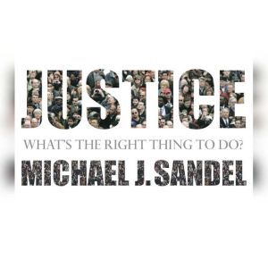 Justice What's the Right Thing to Do?, Michael J. Sandel