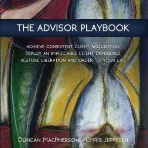 The Advisor Playbook, Duncan MacPherson and Chris Jeppesen