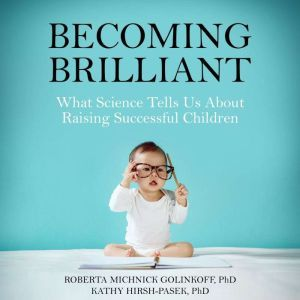 Becoming Brilliant: What Science Tells Us About Raising Successful Children, Roberta Michnick Golink