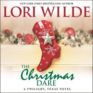 The Christmas Dare A Twilight, Texas Novel, Lori Wilde