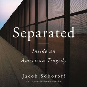 Separated Inside an American Tragedy, Jacob Soboroff