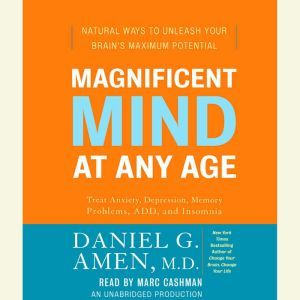 Magnificent Mind at Any Age Natural Ways to Unleash Your Brain's Maximum Potential, Daniel G. Amen, M.D.