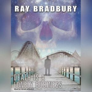 Death Is a Lonely Business, Ray Bradbury