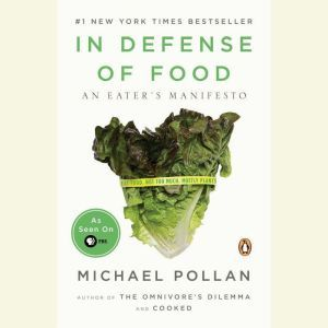 In Defense of Food An Eater's Manifesto, Michael Pollan
