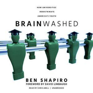 Brainwashed How Universities Indoctrinate Americas Youth, Ben Shapiro
