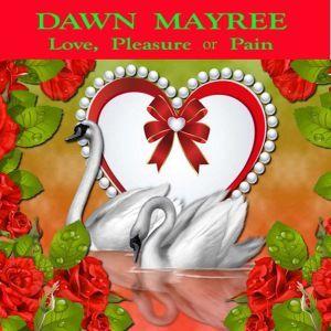 Love, Pleasure or Pain, Dawn Mayree