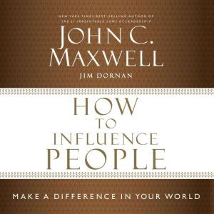 How to Influence People: Make a Difference in Your World, John C. Maxwell