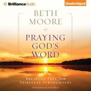 Praying God's Word Breaking Free from Spiritual Strongholds, Beth Moore