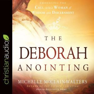 The Deborah Anointing Embracing the Call to be a Woman of Wisdom and Discernment, Michelle McClain-Walters