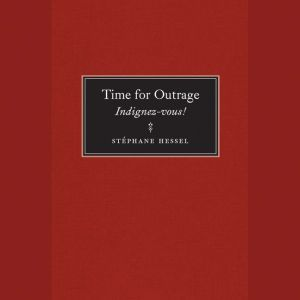 Time for Outrage: Indignez-vous!, Stephane Hessel