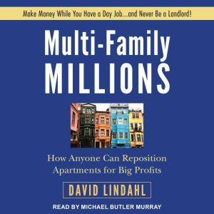 Multi-Family Millions How Anyone Can Reposition Apartments for Big Profits, David Lindahl