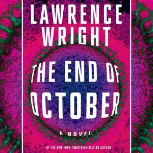 The End of October: A novel, Lawrence Wright