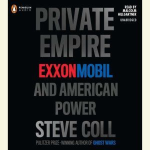 Private Empire ExxonMobil and American Power, Steve Coll
