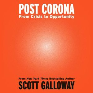 Post Corona From Crisis to Opportunity, Scott Galloway