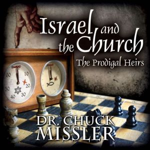 Israel and the Church: The Prodigal Heirs, Chuck Missler