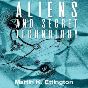 Aliens and Secret Technology, Martin K. Ettington