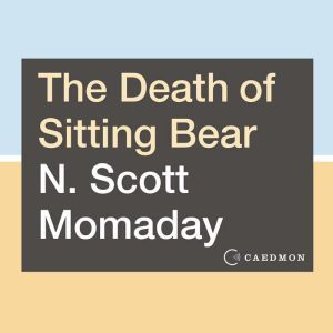 The Death of Sitting Bear New and Selected Poems, N. Scott Momaday