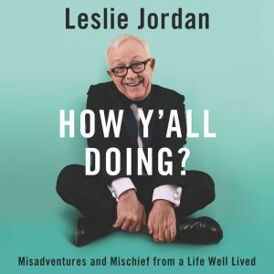 How Y'all Doing? Misadventures and Mischief from a Life Well Lived, Leslie Jordan
