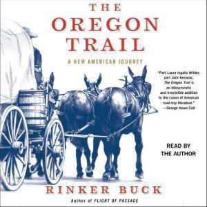 The Oregon Trail An American Journey, Rinker Buck