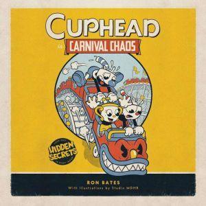 Cuphead in Carnival Chaos: A Cuphead Novel, Ron Bates