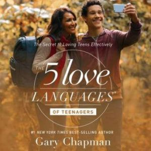 The 5 Love Languages of Teenagers The Secret to Loving Teens Effectively, Gary Chapman