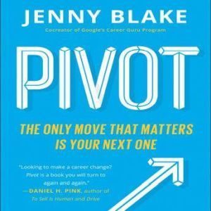 Pivot: The Only Move That Matters Is Your Next One, Jenny Blake