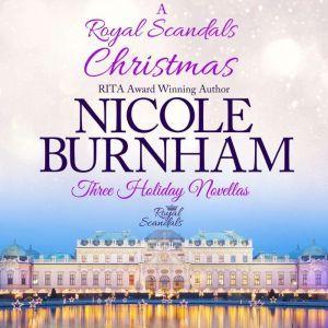 Royal Scandals Christmas, A: Three Holiday Novellas, Nicole Burnham