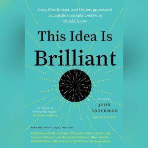This Idea is Brilliant: Lost, Overlooked, and Underappreciated Scientific Concepts Everyone Should Know, John Brockman