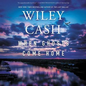 When Ghosts Come Home A Novel, Wiley Cash