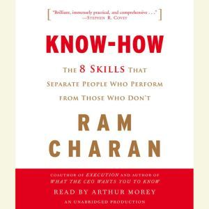 Know-How: The 8 Skills That Separate People Who Perform from Those Who Don't, Ram Charan