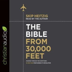 The Bible from 30,000 Feet Soaring Through the Scriptures in One Year from Genesis to Revelation, Skip Heitzig