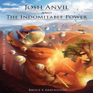 Josh Anvil and the Indomitable Power, Bruce E. Arrington
