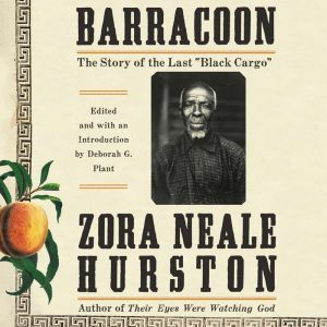 Barracoon The Story of the Last Black Cargo, Zora Neale Hurston