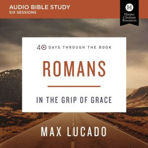 Romans: Audio Bible Studies In the Grip of Grace, Max Lucado