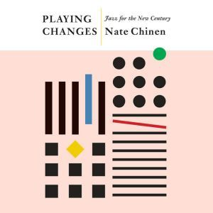 Playing Changes Jazz for the New Century, Nate Chinen