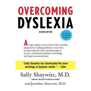 Overcoming Dyslexia Second Edition, Completely Revised and Updated, Sally Shaywitz, M.D.