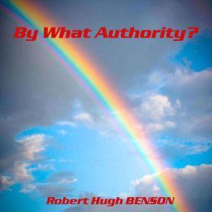 By What Authority?, Robert Hugh Benson