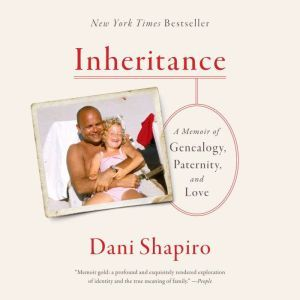 Inheritance A Memoir of Genealogy, Paternity, and Love, Dani Shapiro