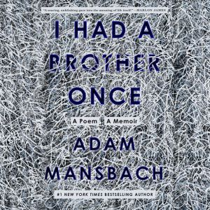 I Had a Brother Once: A Poem, A Memoir, Adam Mansbach