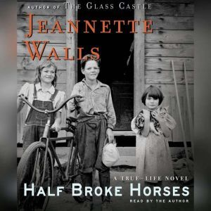 Half Broke Horses A True-Life Novel, Jeannette Walls