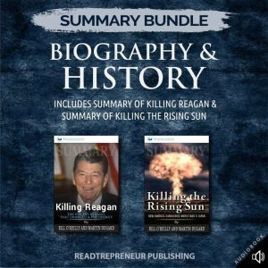 Summary Bundle: Biography & History | Readtrepreneur Publishing: Includes Summary of Killing Reagan & Summary of Killing the Rising Sun, Readtrepreneur Publishing