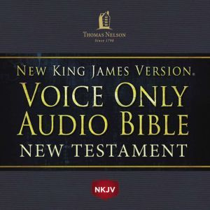 Voice Only Audio Bible - New King James Version, NKJV (Narrated by Bob Souer): New Testament: Holy Bible, New King James Version, Thomas Nelson