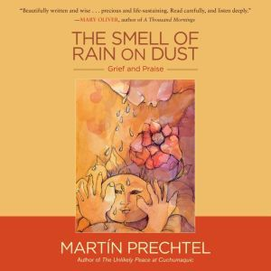 The Smell of Rain on Dust Grief and Praise, Martin Prechtel